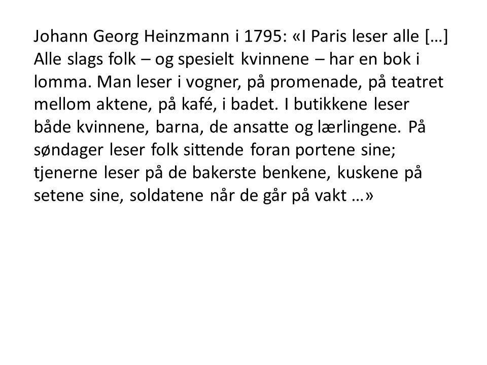Johann Georg Heinzmann i 1795: «I Paris leser alle […] Alle slags folk – og spesielt kvinnene – har en bok i lomma.